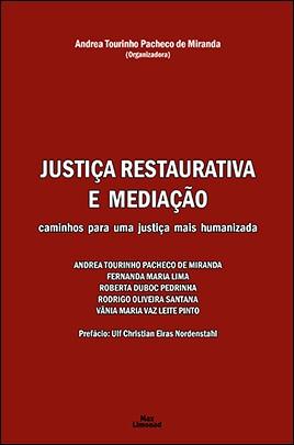 PDF / JUSTIÇA RESTAURATIVA E MEDIAÇÃO: CAMINHOS PARA UMA JUSTIÇA MAIS HUMANIZADA<br />ANDREA T. P. DE MIRANDA<br />FERNANDA M. LIMA<br />ROBERTA D. PEDRINHA<br />RODRIGO O. SANTANA<br />VÂNIA M. V.  - LIVRARIA MAX LIMONAD
