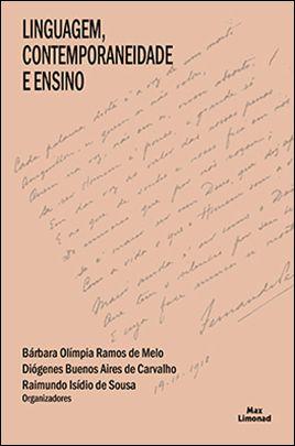 LINGUAGEM, CONTEMPORANEIDADE E ENSINO<br> Bárbara Olímpia Ramos de Melo<br> Diógenes Buenos Aires de Carvalho<br> Raimundo Isídio de Sousa<br> (Organizadores)  - LIVRARIA MAX LIMONAD