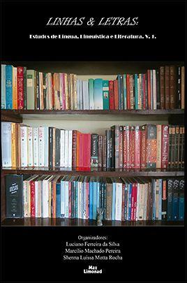 LINHAS & LETRAS:<br>Estudos de Língua, Linguística e Literatura. V. 1.<br>Luciano Ferreira da Silva<br>Marcílio Machado Pereira<br>Shenna Luíssa Motta Rocha<br>(Organizadores)  - LIVRARIA MAX LIMONAD