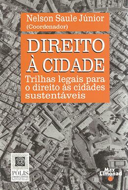DIREITO À CIDADE - TRILHAS LEGAIS PARA O DIREITO AS CIDADES SUSTENTÁVEIS <br> Nelson Saule Jr.,br> (Coordenador)  - LIVRARIA MAX LIMONAD