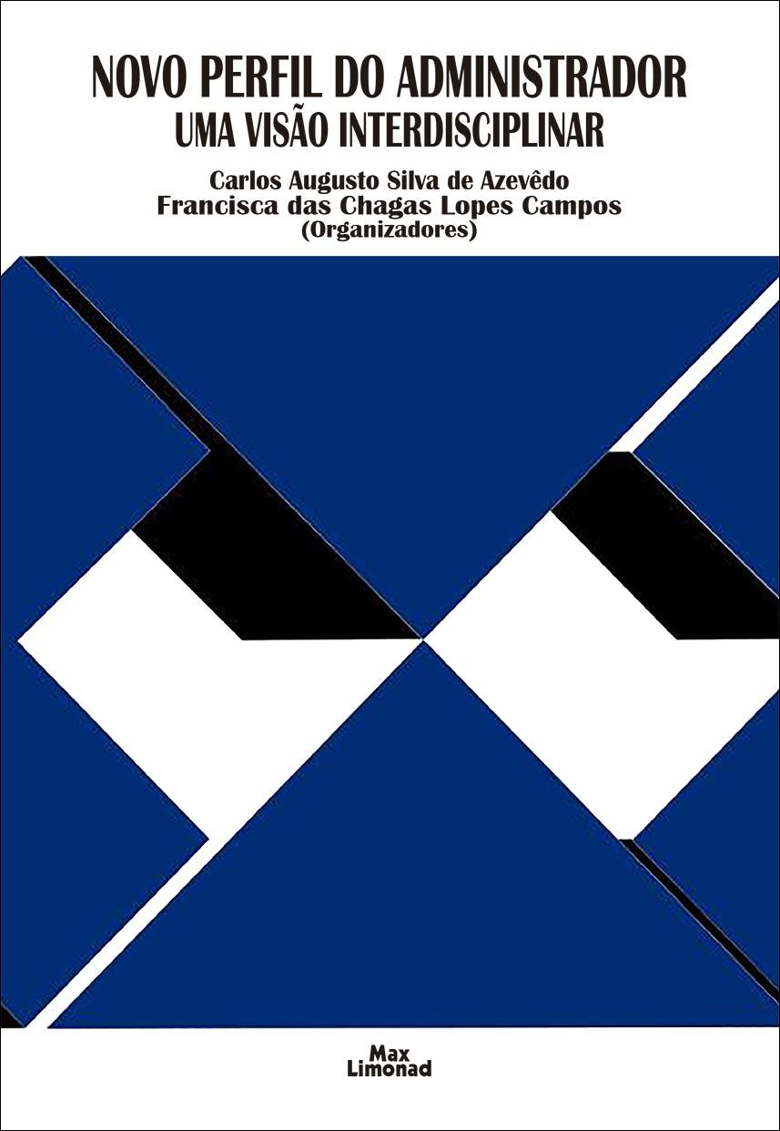 NOVO PERFIL DO ADMINISTRADOR: UMA VISÃO INTERDISCIPLINAR <br> Carlos Augusto Silva de Azevêdo <br> Francisca das Chagas Lopes Campos <br> (Organizadores)  - LIVRARIA MAX LIMONAD