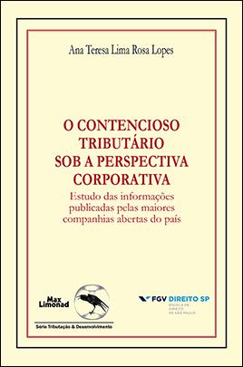O CONTENCIOSO TRIBUTÁRIO SOB A PERSPECTIVA CORPORATIVA:<br />ESTUDO DAS INFORMAÇÕES PUBLICADAS PELAS MAIORES COMPANHIAS ABERTAS DO PAÍS<br />Ana Teresa Lima Rosa Lopes  - LIVRARIA MAX LIMONAD