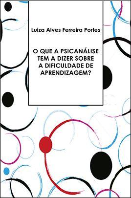 O QUE A PSICANÁLISE<br>TEM A DIZER SOBRE A DIFICULDADE<br>DE APRENDIZAGEM?<br>Luiza Alves Ferreira Portes  - LIVRARIA MAX LIMONAD