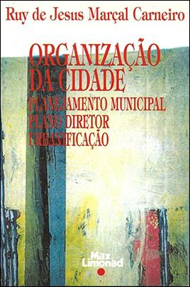ORGANIZAÇÃO DA CIDADE: PLANEJAMENTO MUNICIPAL, PLANO DIRETOR E URBANIZAÇÃO <br> Ruy de Jesus Marçal Carneiro