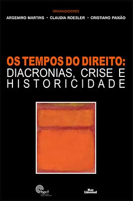 OS TEMPOS DO DIREITO:<br />DIACRONIAS, CRISE E HISTORICIDADE<br />Argemiro Martins<br />Claudia Roesler<br />Cristiano Paixão<br />(Organiz.)  - LIVRARIA MAX LIMONAD