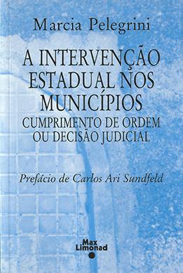 INTERVENÇÃO ESTADUAL NOS MUNICÍPIOS, A – Cumprimento de ordem ou decisão judicial <br> Marcia Pelegrini  - LIVRARIA MAX LIMONAD