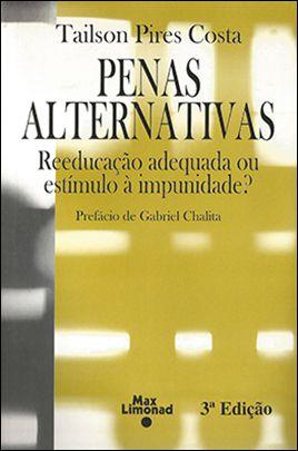 PENAS ALTERNATIVAS - Reeducação adequada ou estímulo à impunidade? <br> Tailson Pires Costa  - LIVRARIA MAX LIMONAD