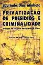 PRIVATIZAÇÃO DE PRESÍDIOS E CRIMINALIDADE <br> Laurindo Dias Minhoto  - LIVRARIA MAX LIMONAD