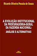 A EVOLUÇÃO INSTITUCIONAL DA PROCURADORIA-GERAL DA FAZENDA NACIONAL: ANÁLISE E ALTERNATIVAS <br> Ricardo Oliveira Pessôa de Souza  - LIVRARIA MAX LIMONAD