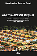 O DIREITO À MORADIA ADEQUADA: ATRAVÉS DOS INSTRUMENTOS URBANÍSTICOS DE REGULARIZAÇÃO FUNDIÁRIA, A PARTIR DA LEI N. 11.977/2009 <br> Samira dos Santos Daud  - LIVRARIA MAX LIMONAD