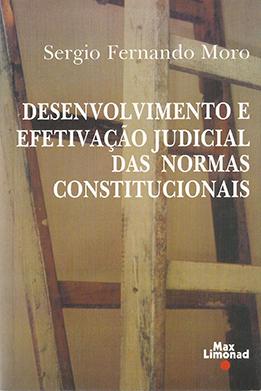 DESENVOLVIMENTO E EFETIVAÇÃO JUDICIAL DAS NORMAS CONSTITUCIONAIS <br> Sergio Fernando Moro  - LIVRARIA MAX LIMONAD