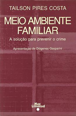 MEIO AMBIENTE FAMILIAR - A solução para prevenir o crime <br> Tailson Pires Costa  - LIVRARIA MAX LIMONAD
