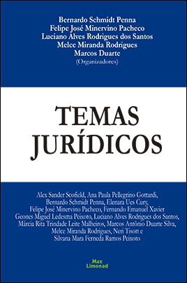 TEMAS JURÍDICOS <br> Bernardo S. Penna <br> Felipe J. M. Pacheco <br> Luciano A. R. dos Santos<br> Melce M. Rodrigues <br> Marcos Duarte<br> (Organizadores)
