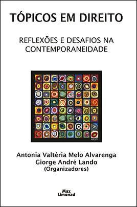 TÓPICOS EM DIREITO: REFLEXÕES E DESAFIOS NA CONTEMPORANEIDADE <br>  Antonia Valtéria Melo Alvarenga <br> Giorge André Lando <br> (Organizadores)  - LIVRARIA MAX LIMONAD