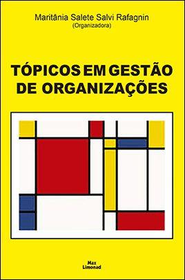 TÓPICOS EM GESTÃO DE ORGANIZAÇÕES<br>Maritânia Salete Salvi Rafagnin<br>(Organizadora)  - LIVRARIA MAX LIMONAD