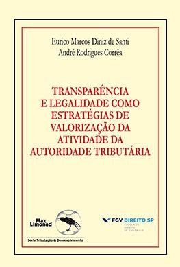TRANSPARÊNCIA E LEGALIDADE COMO ESTRATÉGIAS DE VALORIZAÇÃO DA ATIVIDADE DA AUTORIDADE TRIBUTÁRIA<br> Formato PAPEL<br> Eurico Marcos Diniz de Santi<br> André Rodrigues Corrêa  - LIVRARIA MAX LIMONAD