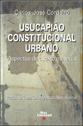 USUCAPIÃO CONSTITUCIONAL URBANO <br> Carlos José Cordeiro   - LIVRARIA MAX LIMONAD