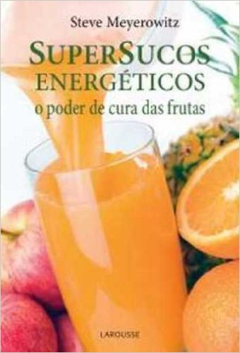 Supersucos Energéticos: O Poder de Cura das Frutas