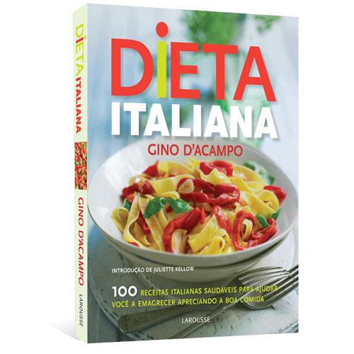 Livro - Dieta Italiana: 100 Receitas Saudáveis para Ajudar Você a Emagrecer Apreciando a Boa