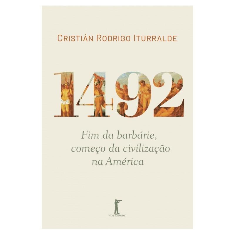 1492: Fim da Barbárie, Começo da Civilização na América - C. Iturralde