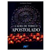 A Alma de Todo Apostolado - J. B. Chautard