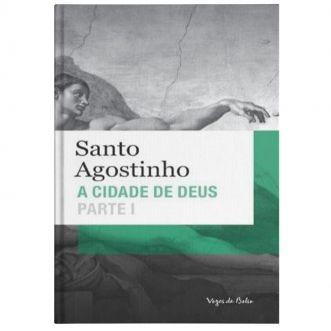 A Cidade de Deus (Parte I) - S. Agostinho