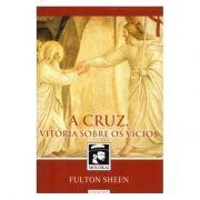 A Cruz, Vitória sobre os Vícios - Fulton J. Sheen