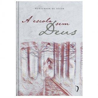 A Escola sem Deus - Mons. de Ségur