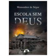 A Escola sem Deus - Monsenhor de Ségur