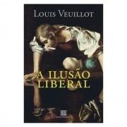 A Ilusão Liberal - Louis Veuillot