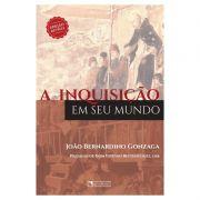 A Inquisição em seu Mundo - João Bernardino Gonzaga