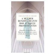 A Mulher Bendita diante dos Ataques Protestantes - Pe. Júlio Maria de Lombaerde