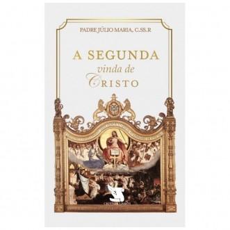 A segunda vinda de Cristo - Pe. Júlio Maria