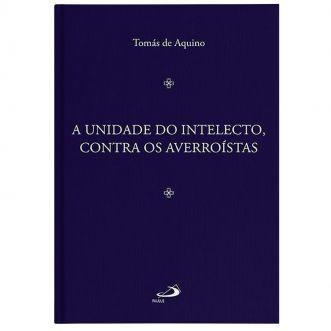 A Unidade do Intelecto contra os Averroístas - S. Tomás de Aquino