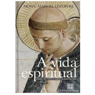 A Vida Espiritual: Segundo São Tomás de Aquino - Mons. Marcel Lefebvre