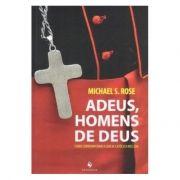 Adeus, Homens de Deus - Michael S. Rose