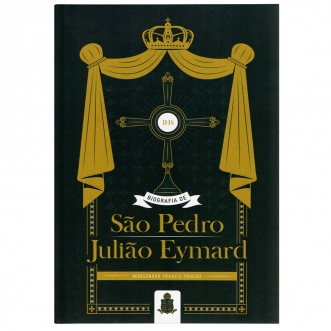 Biografia de S. Pedro Julião Eymard - Mons. Francis Trochu