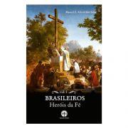 Brasileiros Heróis de Fé (Vol. I) - Manuel E. Altenfelder Silva