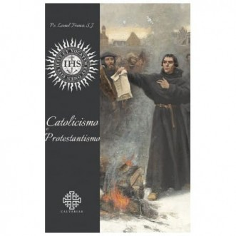 Catolicismo e Protestantismo - Pe. Leonel Franca