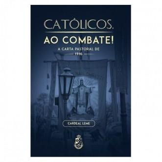 Católicos, ao Combate: A Carta Pastoral de 1916 - Cardeal Leme