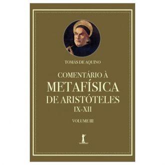 Comentário à Metafísica de Aristóteles - IX-XII (Vol. 3) - S. Tomás de Aquino