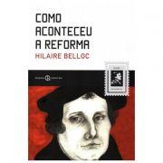 Como Aconteceu a Reforma - Hilaire Belloc