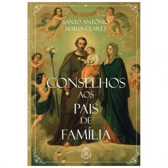 Conselhos aos Pais de Família - S. Antônio Maria Claret