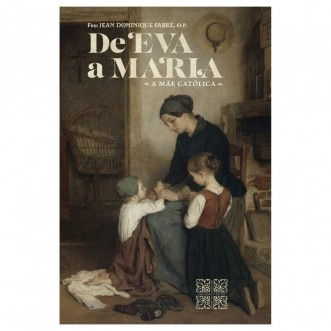 De Eva a Maria: A Mãe Católica - Frei Jean Dominique Fabre O.P.