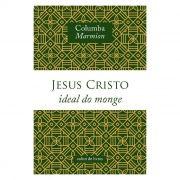Jesus Cristo: Ideal do Monge - Columba Marmion