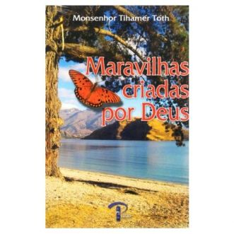 Maravilhas Criadas por Deus - Mons. Tihamer Toth