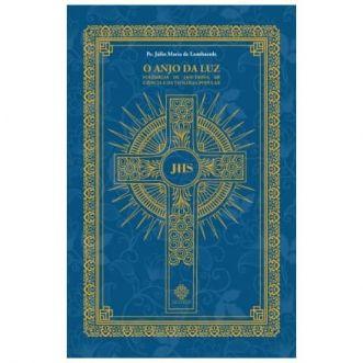 O Anjo da Luz: Polêmicas de Doutrina, de Ciência e de Teologia Popular - Pe. Júlio Maria de Lombaerde