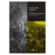 O Catolicismo no Brasil - Pe. Júlio Maria de Morais Carneiro