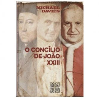 O Concílio de João XXIII - Michael Davies