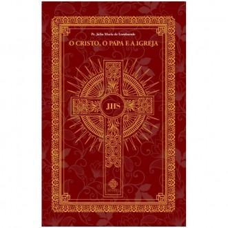 O Cristo, o Papa e a Igreja - Pe. Júlio Maria de Lombaerde